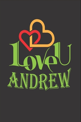 I Love You Andrew: Fill In The Blank Book To Show Love And Appreciation To Andrew For Andrew's Birthday Or Valentine's Day To Write Reasons Why You Love Andrew