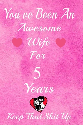 You Ve Been An Awesome Wife For 5 Years Keep That Shit Up 5th Anniversary Gift For Husband 5 Year Wedding Anniversary Gift For Men 5 Year Anniversary Gift For Him By Gift