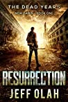 The Dead Years - New Dawn - RESURRECTION - Book 1 (A Post-Apocalyptic Thriller)