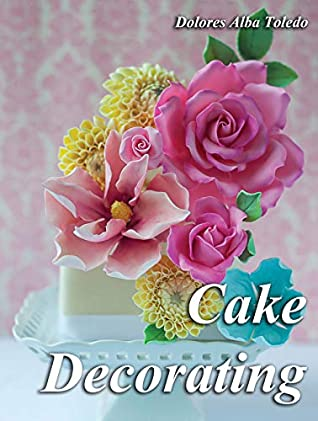 Cake Decorating: A Step-by-Step Guide to Cake Decorating Like a Pro (Cake Decorating for Beginners Book 2)