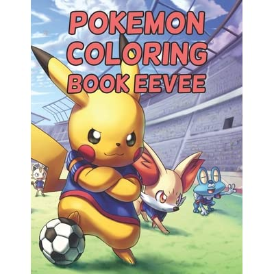 Pokemon Coloring Book Eevee Pokemon Coloring Book Eevee Pokemon Coloring Books For Boys Ages 8 12 Awesome Pokemon Coloring Book Fun Coloring Pages Featuring Your Battle Scenes 25 Pages Size 8 5 X