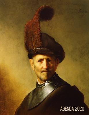 Rembrandt Pianificatore 2020: Un Vecchio in Costume Militare 12 Mesi Con Calendario 2020 Organizer & Diario Maestro Olandese Agenda Giornaliera 2020