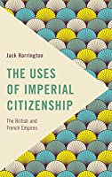 The Uses of Imperial Citizenship: The British and French Empires