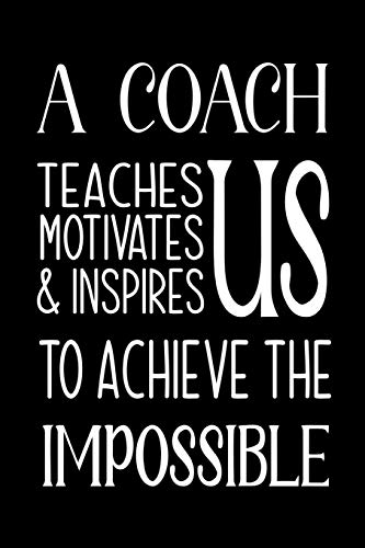 A Coach Teaches Motivates And Inspires Lined Journal Thank You Gift For Your Best Favorite Coach Appreciation Gift Thank You Retirement Gift Ideas For All Sport Coaches Volleyball Basketball Softball Soccer