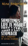 Sometimes Life is More Than I Can Stomach by Nina Federlein