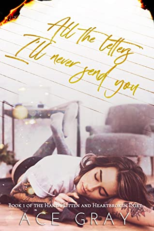 All The Letters I'll Never Send You (Handwritten & Heartbroken Book 1)