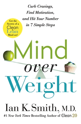 Mind over Weight: Curb Cravings, Find Motivation, and Hit Your Number in 7 Simple Steps