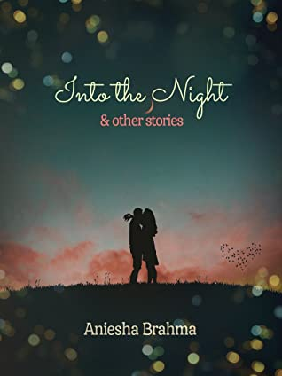 Into the Night, and other stories by Aniesha Brahma