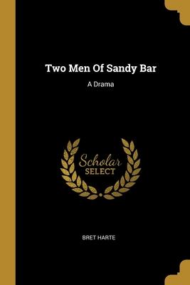 Two Men of Sandy Bar: A Drama