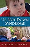 Up, Not Down Syndrome: Uplifting Lessons Learned from Raising a Son with Trisomy 21