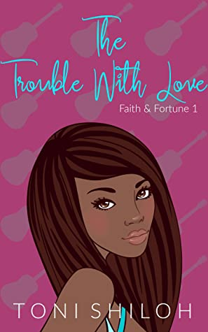 The Trouble With Love (Faith & Fortune #1)