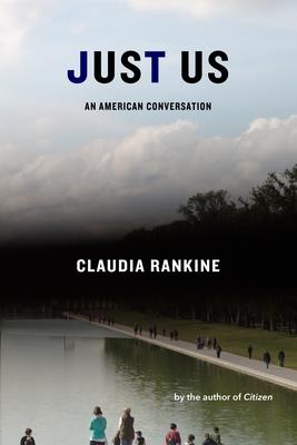 Just Us  An American Conversation (Graywolf Press) - Claudia Rankine (retail)