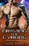 Craving the Cyborg (Renegade Cyborgs #1)