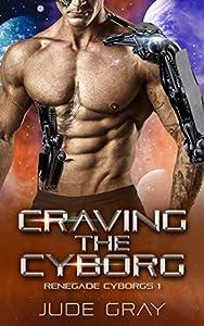 Craving the Cyborg (Renegade Cyborgs #1)