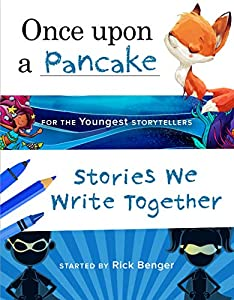 Once upon a Pancake for the Youngest Storytellers: Stories We Write Together (ages 3-5)