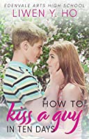 How to Kiss a Guy in Ten Days (Edenvale Arts High School #1)