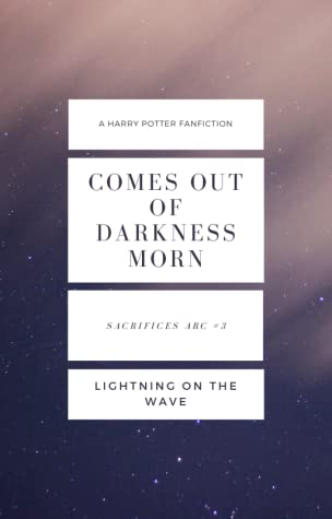 Comes Out of Darkness Morn (Sacrifices Arc, #3)
