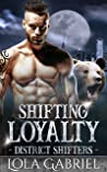 Shifting Loyalty (District Shifters #2)