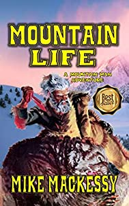 "Mountain Life: A Mountain Man Adventure From The Author of ""Healing the Broken Dog - Clint Hunter Mountain Man"""