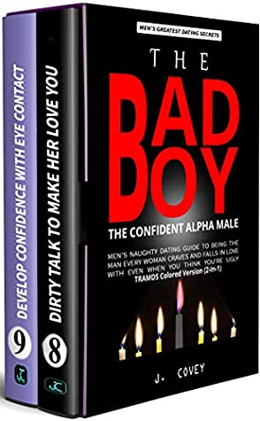 The Bad Boy, The Confident Alpha Male: Men's Naughty Dating Guide to Being the Man Every Woman Craves and Falls In Love with Even When You Think You're Ugly (TRAMDS Colored Version Book 5)