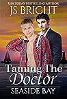 Taming the Doctor (Seaside Bay #1)