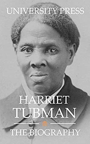 Harriet Tubman: The Biography