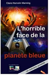 L'horrible face de la planète bleue: Un scénario possible