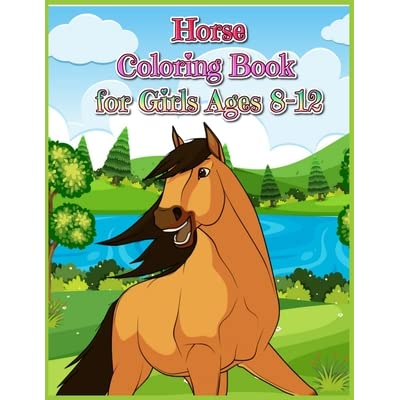 - Horse Coloring Book For Girls Ages 8-12: Fun Facts About Horses For Horse  Lovers Girls - Best Children Activity Book For Girls & Boys Age 8-12 - Cute Horse  Coloring Books For