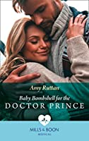 Baby Bombshell For The Doctor Prince (Mills & Boon Medical)