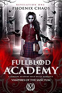 Fullblood Academy: A Vampire Academy Mild Bully Romance (Vampires of the Sanctum Book 1)
