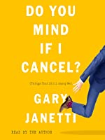 Do You Mind If I Cancel? (Things That Still Annoy Me)