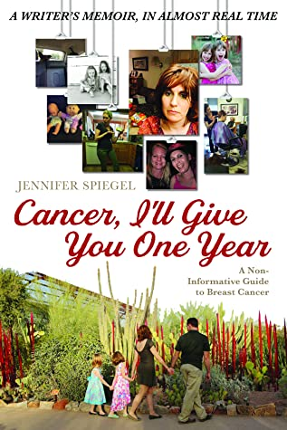 Cancer, I'll Give You One Year: A Non-Informative Guide To Breast Cancer, A Writer's Memoir In Almost Real-Time