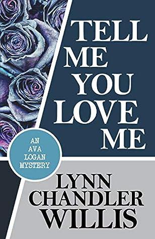Tell Me You Love Me (An Ava Logan Mystery)