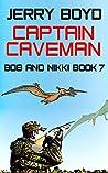 Captain Caveman (Bob and Nikki #7)