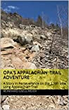 Opa's Appalachian Trail Adventure: A Story in Perseverance on the 2,191 Mile Long Appalachian Trail