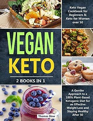 Vegan Keto 2 Books In 1 Keto Vegan Cookbook For Beginners For Women Over 50
