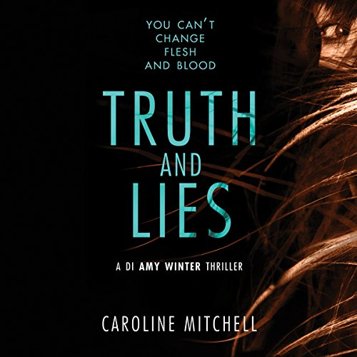 Truth and Lies (A DI Amy Winter Thriller Book 1) by Caroline Mitchell