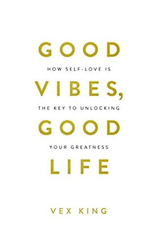 Good Vibes, Good Life: How Self-love Is the Key to Unlocking Your Greatness (Limited Edition Hardcover)