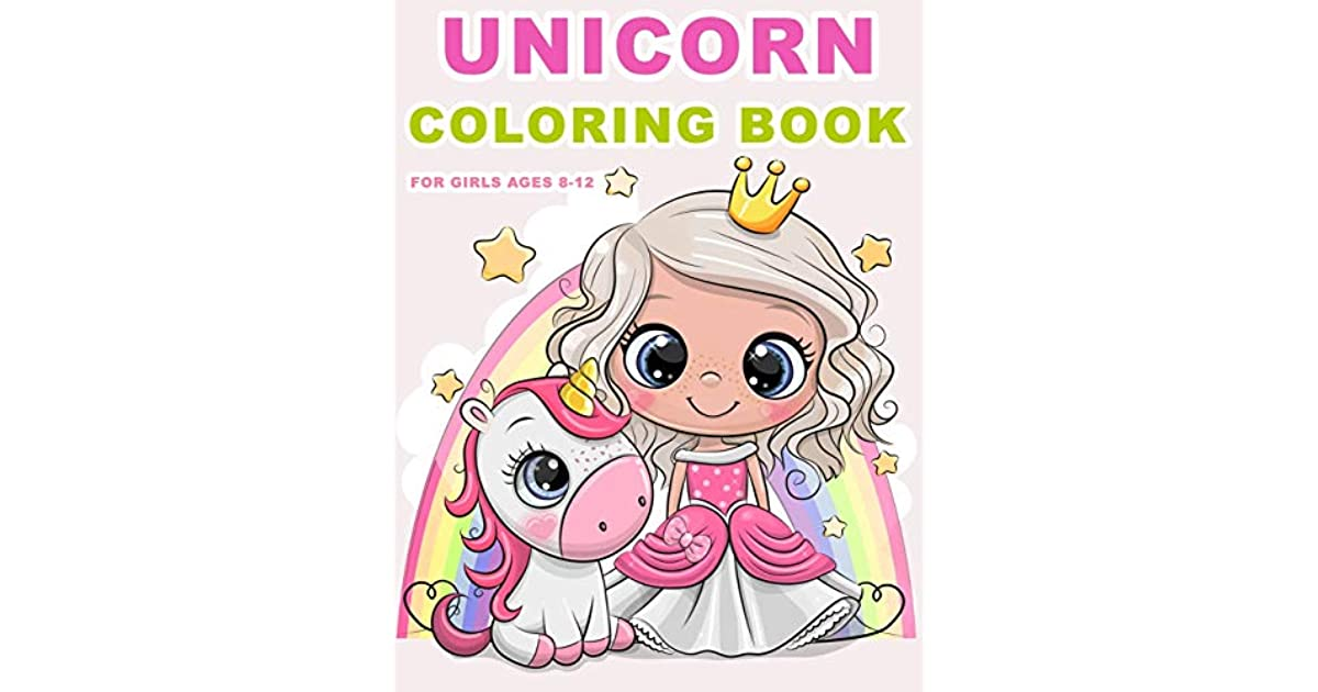 Unicorn Coloring Books For Girls Ages 8-12: The Magical Unicorn Coloring  Pages By Rita Hall