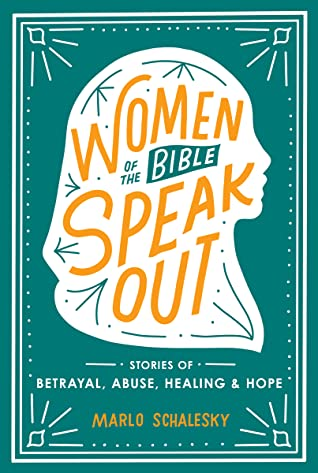 Women of the Bible Speak Out: Stories of Betrayal, Abuse, Healing, and Hope