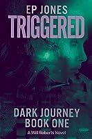 Triggered: Dark Journey, Book One (A Will Roberts Novel)