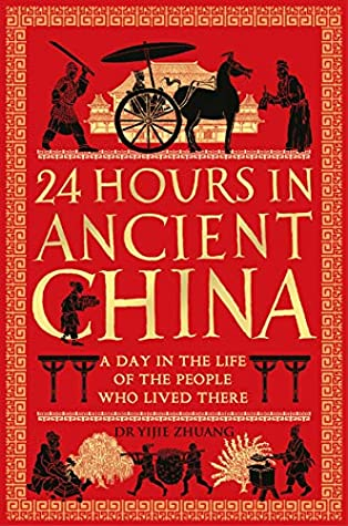 24 Hours in Ancient China by Yijie Zhuang