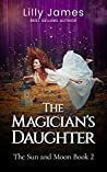 The Magician's Daughter: The Sun and Moon Book 2