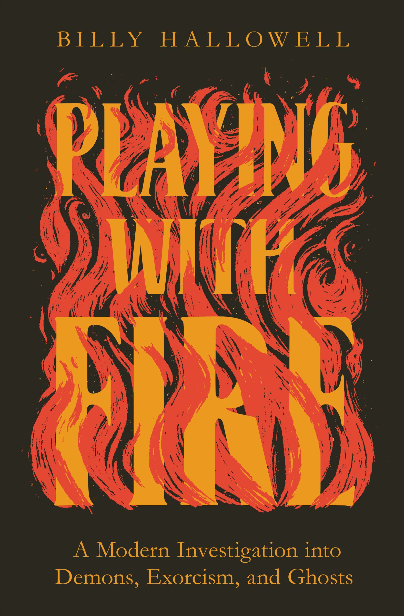 Playing with Fire: A Modern Investigation into Demons, Exorcism, and Ghosts