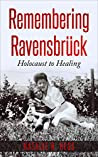 Remembering Ravensbrück: From Holocaust to Healing