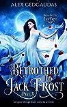Betrothed To Jack Frost 3 (Betrothed To Jack Frost Saga)