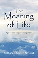 The Meaning of Life: A guide to finding your life's purpose