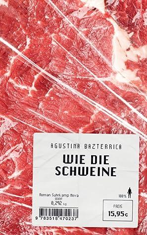 Wie die Schweine by Agustina Bazterrica