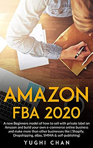 Amazon Fba 2020 A New Beginners Model Of How To Sell With Private Label On Amazon And Build Your Own E Commerce Online Business And Make More Then Other Like By Yughi