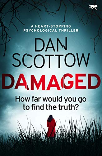 Damaged  a heart-stopping psych - Dan Scottow